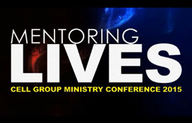 Cell Group Ministry Conference 5: Mentoring Lives